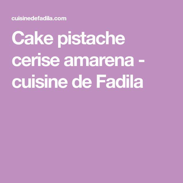 Cake pistache cerise amarena - cuisine de Fadila