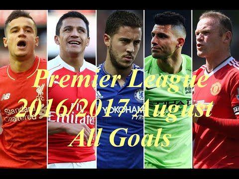 EPL 16/17 All goals - August Goal HD Arsenal Liverpool Man Utd Man City ...