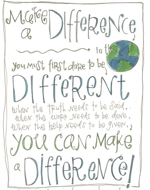 be different. make a difference.