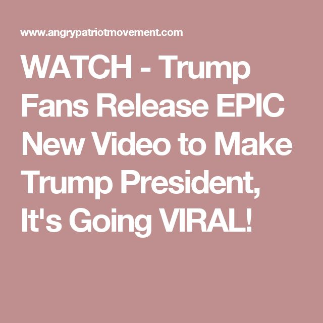 WATCH - Trump Fans Release EPIC New Video to Make Trump President, It's Going VIRAL!