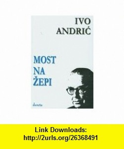 Most na Zepi (Izabrana dela, Knjiga sedma) (9788673463780) Ivo Andric , ISBN-10: 8673463785  , ISBN-13: 978-8673463780 ,  , tutorials , pdf , ebook , torrent , downloads , rapidshare , filesonic , hotfile , megaupload , fileserve