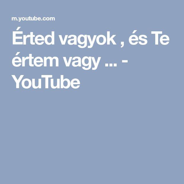 Érted vagyok , és Te értem vagy ... - YouTube