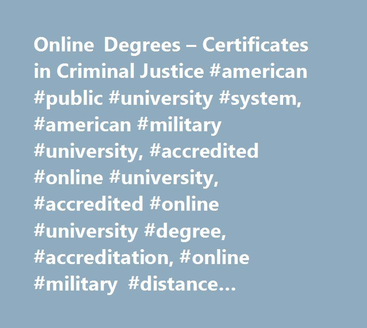 Online Degrees – Certificates in Criminal Justice #american #public #university #system, #american #military #university, #accredited #online #university, #accredited #online #university #degree, #accreditation, #online #military #distance #learning, #amu, #online #degree #programs, #online #university #degree #programs, #online #education, #online #university, #online #distance #learning #university, #army #distance #learning, #military #university, #military #studies, #military #tuition…