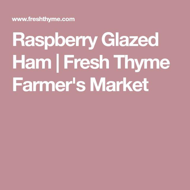 Raspberry Glazed Ham | Fresh Thyme Farmer's Market