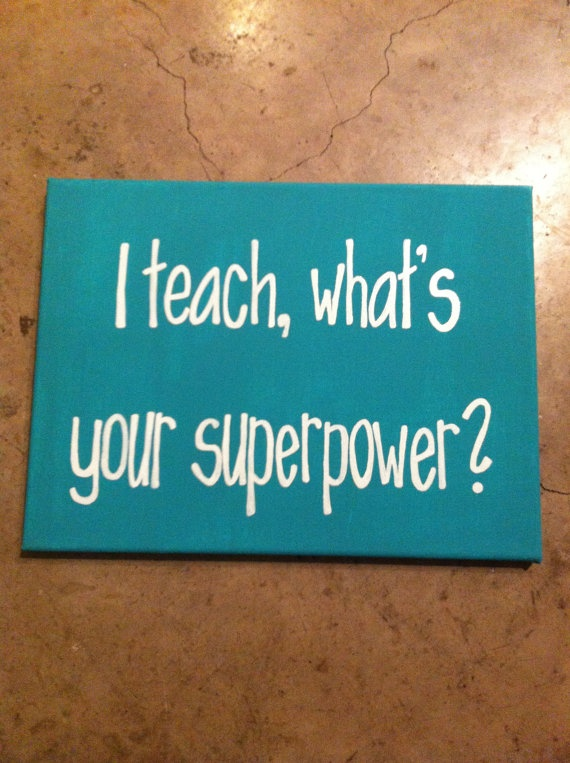I teach, whats your superpower saying quote 9 x 12 in canvas. teacher appreciation via Etsy