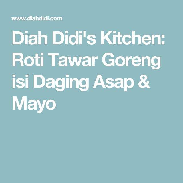 Diah Didi's Kitchen: Roti Tawar Goreng isi Daging Asap & Mayo