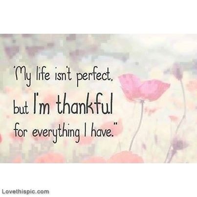 Im thankful for everything I have life quotes quotes girly quote life inspirational motivational life lessons thankful girl quotes
