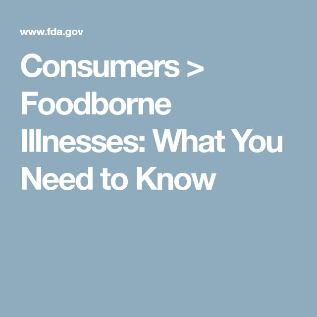 Consumers > Foodborne Illnesses: What You Need to Know