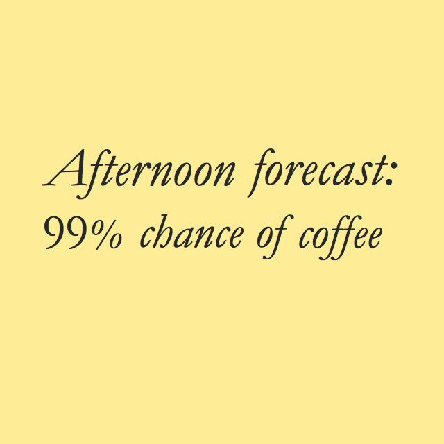 Afternoon forecast: 99% chance of coffee... Jeff's Coffee Stuff