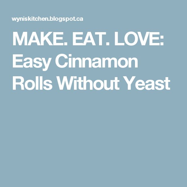 MAKE. EAT. LOVE: Easy Cinnamon Rolls Without Yeast