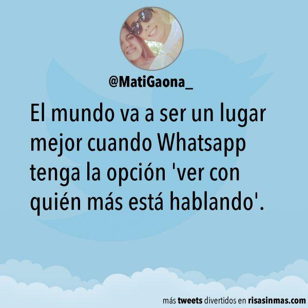 El mundo va a ser un lugar mejor cuando Whatsapp tenga la opción 'ver con quién más está hablando'.
