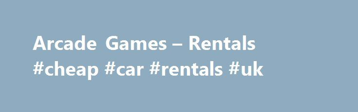 Arcade Games – Rentals #cheap #car #rentals #uk  #game rental # Arcade Games We offer a wide variety of Arcade Games to rent for corporate events, school functions, and social get togethers.