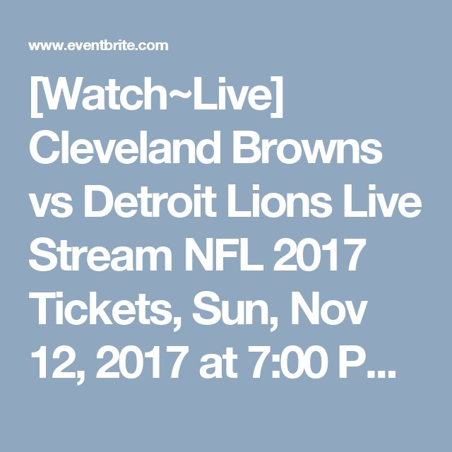 [Watch~Live] Cleveland Browns vs Detroit Lions Live Stream NFL 2017 Tickets, Sun, Nov 12, 2017 at 7:00 PM | Eventbrite