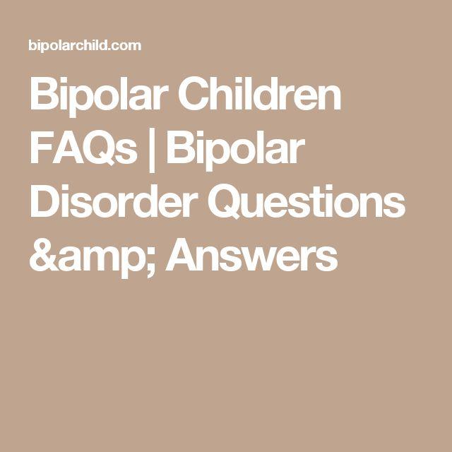 Bipolar Children FAQs | Bipolar Disorder Questions & Answers