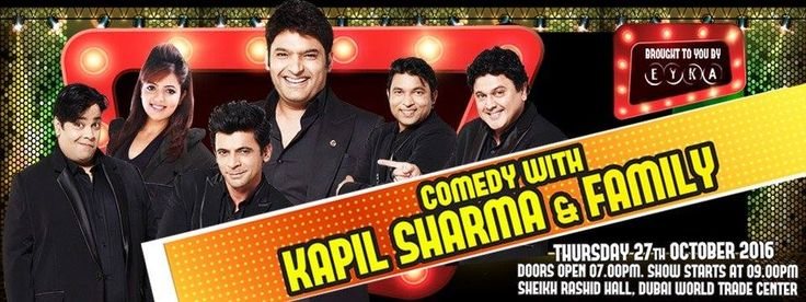 Comedy With Kapil Sharma And Family  27 OCTOBER 2016  VENUESHEIKH RASHID HALL, WORLD TRADE CENTER    KNOWN FOR THEIR MADCAP HUMOUR AND CRAZY ANTICS, THE GANG IS ALL SET TO UP THE LAUGHTER QUOTIENT IN YOUR LIFE AND TAKE YOUR STRESS AWAY. WITH A PENCHANT FOR FINDING HUMOUR IN THE MOST MUNDANE SITUATIONS, THE COMEDIANS WILL ENTERTAIN AS THEY TAKE ON VARIOUS AVATARS.