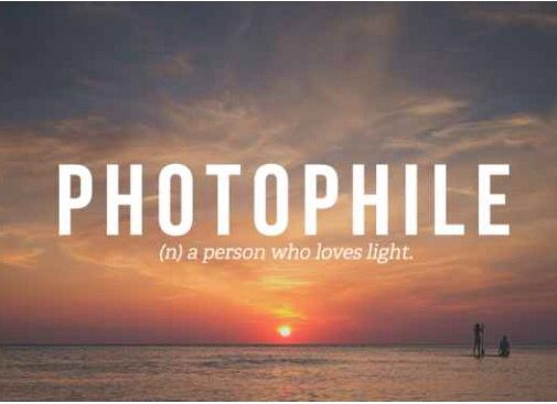 Photophile: (n) a person who loves light.