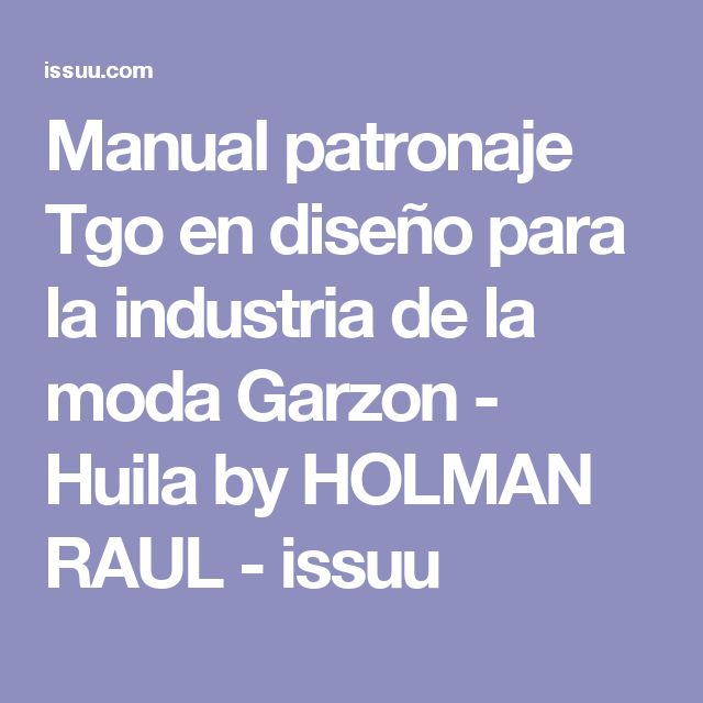 Manual patronaje Tgo en diseño para la industria  de la moda Garzon - Huila by HOLMAN  RAUL - issuu
