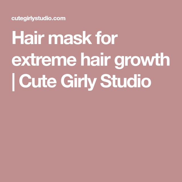 Hair mask for extreme hair growth | Cute Girly Studio
