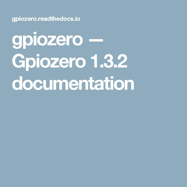 gpiozero — Gpiozero 1.3.2 documentation