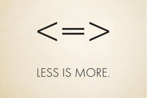Important to keep in mind: less is more
