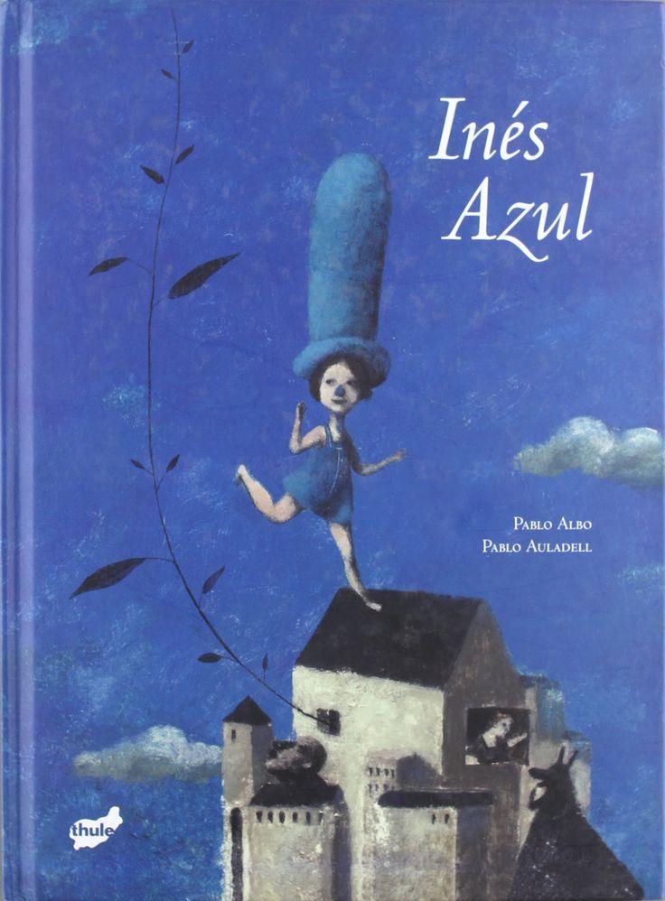 Inés Azul   Pablo Albo (Autor), Pablo Auladell  (Ilustrador)   Thule Ediciones    +6 años     Voy a plantar un árbol    para que el ...