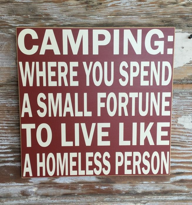 Camping:  Where You Spend A Small Fortune To Live Like A Homeless Person.  Wood Sign.  Funny Wood Sign