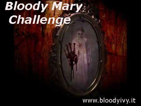 Bloody Mary Challenge - Tre recensioni. La Challenge consiste nell'evocare Bloody Mary con tre post, ognuno consistente in una recensione a tema horror.