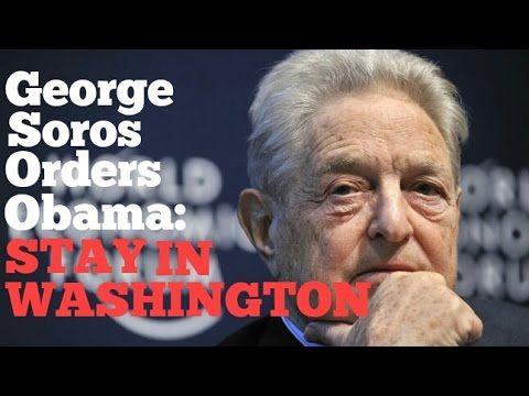 George Soros Orders Obama To STAY IN WASHINGTON