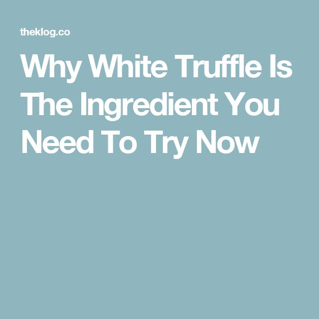 Why White Truffle Is The Ingredient You Need To Try Now