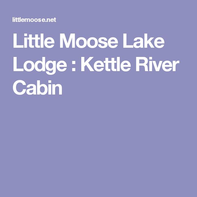Little Moose Lake Lodge : Kettle River Cabin