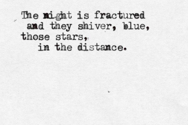 """""""La noche está estrellada, / y tiritan, azules, los astros, a lo lejos."""" - Pablo Neruda"""