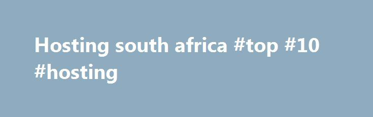 Hosting south africa #top #10 #hosting http://hosting.remmont.com/hosting-south-africa-top-10-hosting/  #hosting south africa # It all starts with a domain name On the Limited Plan you get access to 12 widget points. Each widget has a certain amount of points linked to it. You will be able to add widgets... Read more