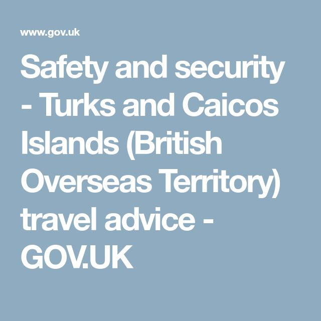 Safety and security - Turks and Caicos Islands (British Overseas Territory) travel advice - GOV.UK