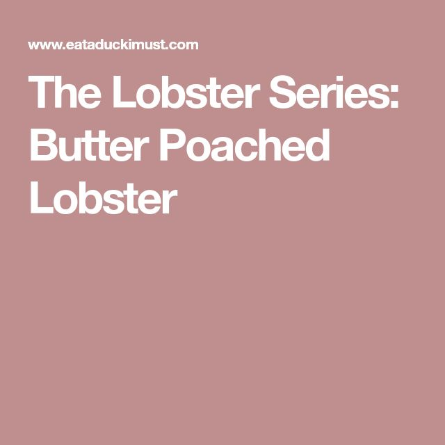 The Lobster Series: Butter Poached Lobster