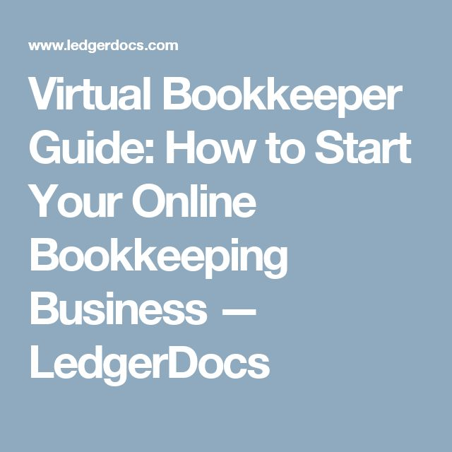 Virtual Bookkeeper Guide: How to Start Your Online Bookkeeping Business  — LedgerDocs