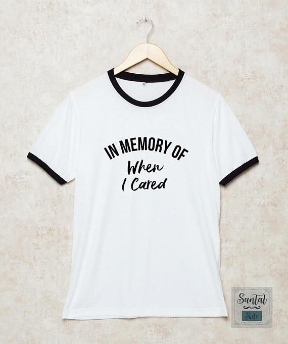 b4d178753 In Memory Of When I Cared Shirts Ringer Tshirt Funny T Shirt Slogan Quotes  White Size S , M , L , XL
