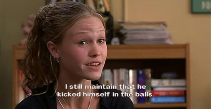 10 Things I Hate About You 1999 Quote About Word: I Still Maintain That He Kicked Himself In The Balls