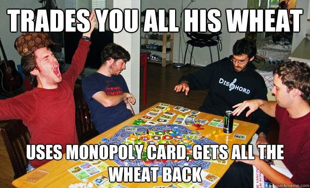 This move, which is literally the worst thing you can do to a human being: | 19 Pictures That Are Too Real For People Who Play Settlers Of Catan @alannabanana1...doesn't this sound familiar!