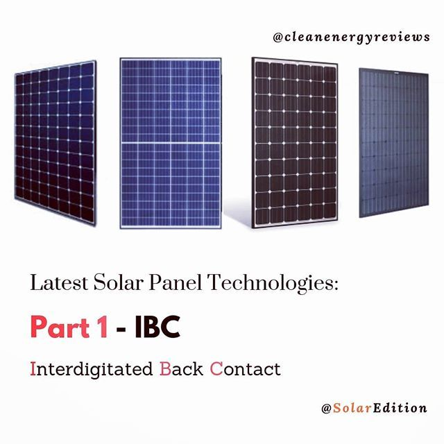 Latest Solar Panel Technologies Part 1 Ibc We Have Gone Through A Lot Of New Technologies That Are E Solar Panel Technology Solar Panel Cost Solar Energy