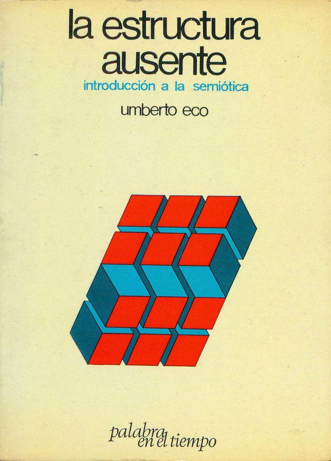 La Estructura ausente: introducción a la semiótica. Umberto Eco
