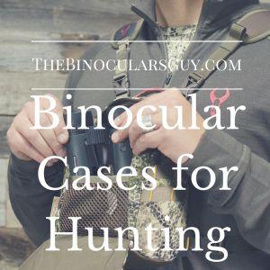 Binocular Cases for Hunting
