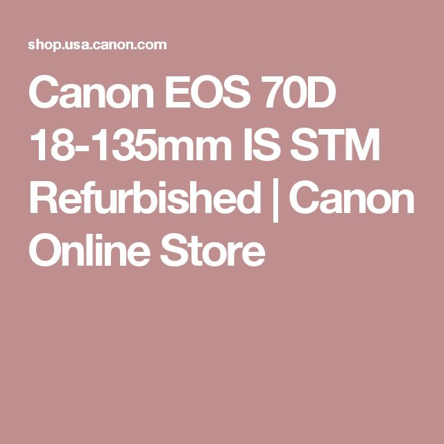 Canon EOS 70D 18-135mm IS STM Refurbished | Canon Online Store