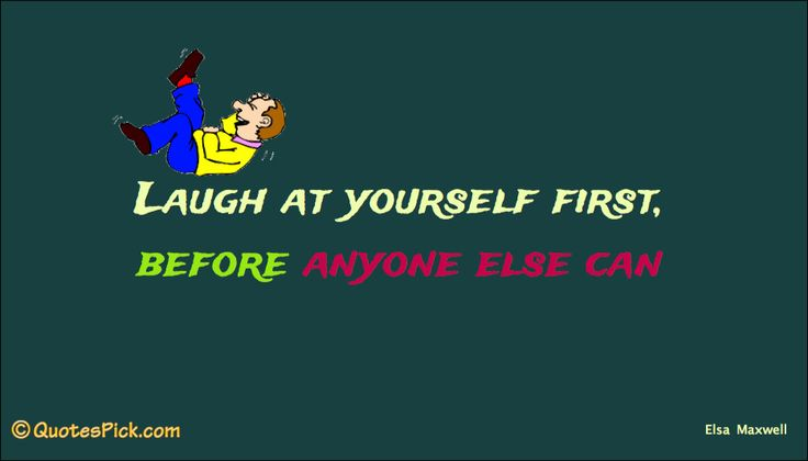 Laugh At Yourself First Before Quote by Elsa Maxwell @ Quotespick.com