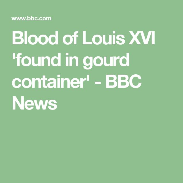Blood of Louis XVI 'found in gourd container' - BBC News