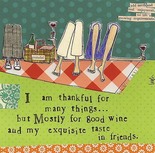 I am thankful for many things...but Mostly for good wine...