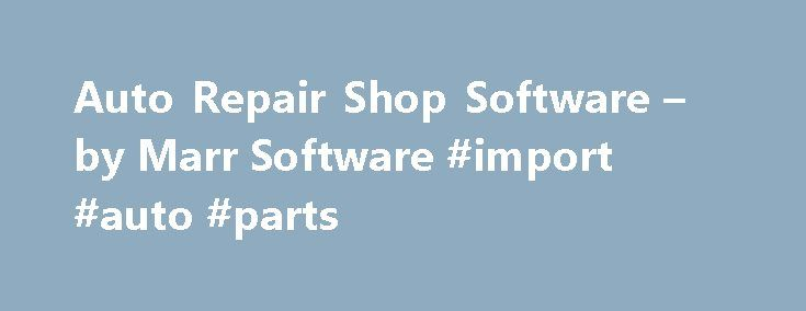 Auto Repair Shop Software – by Marr Software #import #auto #parts http://auto.remmont.com/auto-repair-shop-software-by-marr-software-import-auto-parts/  #auto shop # Our Auto Repair Software Features Business Management Solutions For Auto Repair Shops and Parts Store's, Pro Repair provides information management tools tailored to your needs Do you enjoy running your automotive repair shop but find administrative tasks a bore? Would you like to spend more time working on cars and growing your…