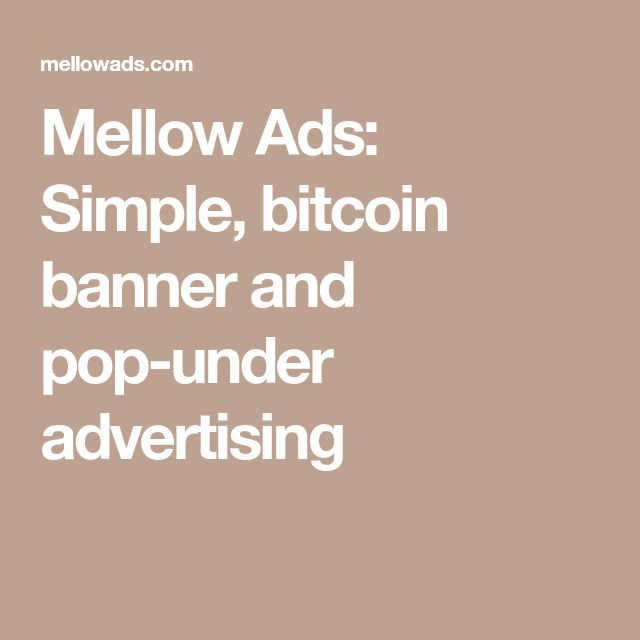 Mellow Ads: Simple, bitcoin banner and pop-under advertising