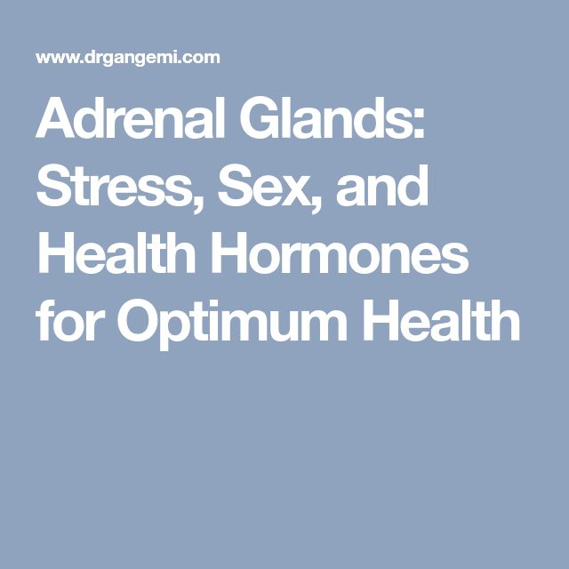Adrenal Glands: Stress, Sex, and Health Hormones for Optimum Health