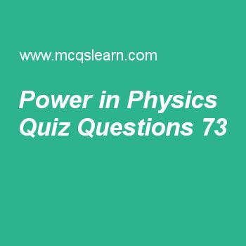 Learn quiz on power in physics, applied physics quiz 73 to practice. Free physics MCQs questions and answers to learn power in physics MCQs with answers. Practice MCQs to test knowledge on power in physics, force on moving charge, electric field lines, resistance and resistivity, uncertainties in physics worksheets.  Free power in physics worksheet has multiple choice quiz questions as 1 joule of work done in 1 second is called, answer key with choices as one watt, kelvin, ampere and…