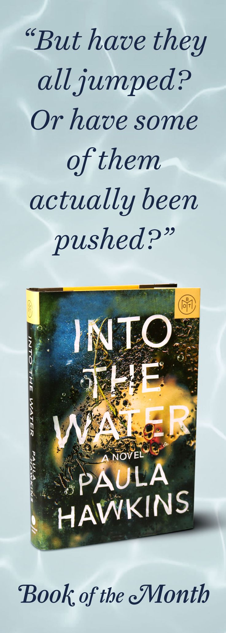 "The author of ""The Girl on the Train"" has a brand-new thriller and it's yours free when you join today and use code: WATER."